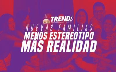 TRENDi Nuevas Familias: Menos estereotipo, más realidad