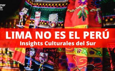 Reporte: Lima No Es El Perú – Insights Culturales del Sur