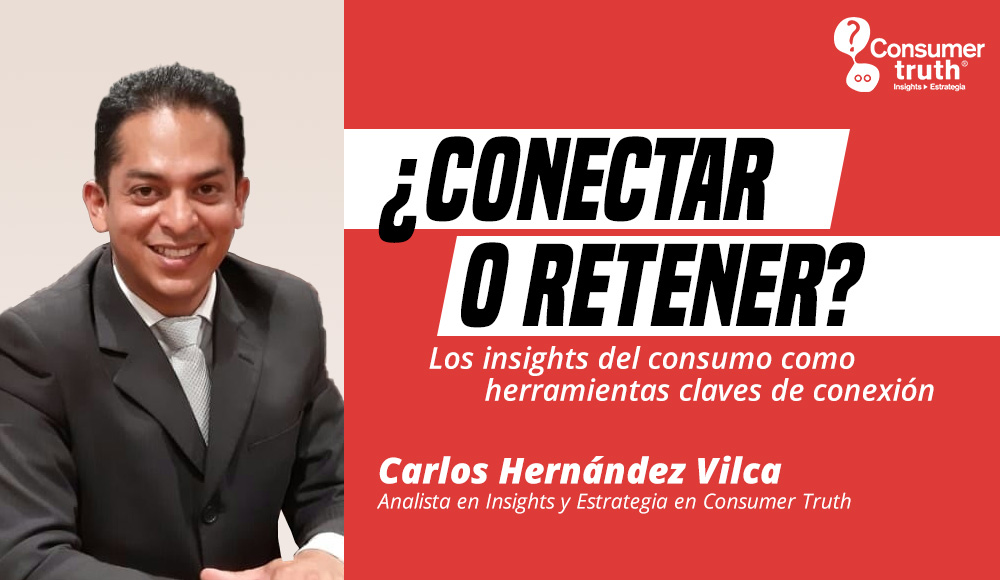 ¿CONECTAR O RETENER? Los insights del consumo como herramientas claves de conexión